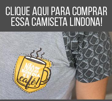 """Compre a camiseta """"Me Dê Café"""" do Receitas de Minuto!"""